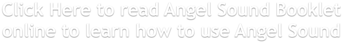 Click Here to read Angel Sound Booklet online to learn how to use Angel Sound